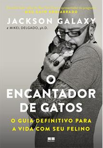 O ENCANTADOR DE GATOS: O GUIA DEFINITIVO PARA A VIDA COM SEU FELINO - 1 ED.(2018)