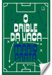 O DRIBLE DA VACA - 1ªED.(2021)