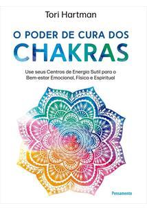 O PODER DE CURA DOS CHAKRAS: LIÇOES PRATICAS PARA USAR SEUS CENTROS DE ENERGIA ...