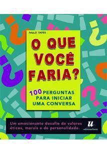 O QUE VOCE FARIA?: 100 PERGUNTAS PARA INICIAR UMA CONVERSA