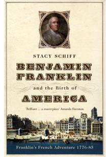 BENJAMIN FRANKLIN AND THE BIRTH OF AMERICA: FRANKLIN'S FRENCH ADVENTURE 1776-85