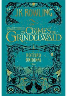 ANIMAIS FANTASTICOS: OS CRIMES DE GRINDELWALD - O ROTEIRO ORIGINAL