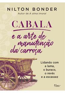 CABALA E A ARTE DE MANUTENÇAO DA CARROÇA: LIDANDO COM A LAMA, O BURACO, O REVES...