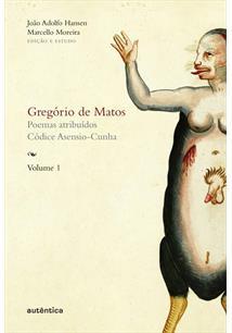 GREGORIO DE MATOS: POEMAS ATRIBUIDOS, CODICE ASENSIO-CUNHA - VOL. 1