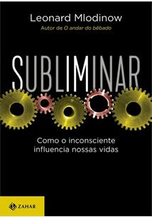 SUBLIMINAR: COMO O INCONSCIENTE INFLUENCIA NOSSAS VIDAS (EDIÇAO DE BOLSO) - 2ªE...