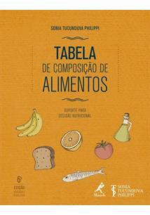 TABELA DE COMPOSIÇAO DE ALIMENTOS: SUPORTE PARA DECISAO NUTRICIONAL - 6ªED.(201...