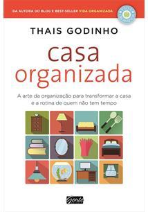 LIVRO CASA ORGANIZADA: A ARTE DA ORGANIZAÇAO PARA TRANSFORMAR A CASA E A ROTINA DE QUEM NAO TEM TEMPO - 1ªED.(2016)