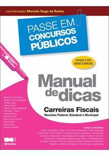 COLEÇAO PASSE EM CONCURSOS PUBLICOS: MANUAL DE DICAS: CARREIRAS FISCAIS