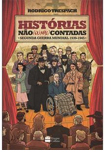 HISTORIAS NAO (OU MAL) CONTADAS: SEGUNDA GUERRA MUNDIAL (1939-1945)