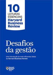 DESAFIOS DA GESTAO: UMA INTRODUÇAO AS MAIS INFLUENTES IDEIAS DA HARVARD BUSINES...