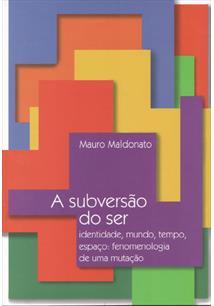 LIVRO A SUBVERSAO DO SER: IDENTIDADE, MUNDO, TEMPO, ESPAÇO - FENOMENOLOGIA DE UMA MUTAÇAO