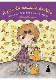 LIVRO A PANELA AMARELA DE ALICE: MEMORIAS DE COZINHA E MATERNIDADE