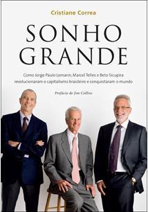 SONHO GRANDE: COMO JORGE PAULO LEMANN, MARCEL TELLES E BETO SICUPIRA REVOLUCION...