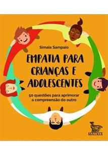 EMPATIA PARA CRIANÇAS E ADOLESCENTES: 50 QUESTOES PARA APRIMORAR A COMPREENSAO ...