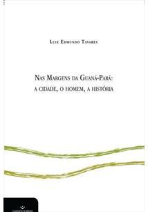 MARGENS DA GUANA-PARA, NAS: A CIDADE, O HOMEM, A HISTORIA