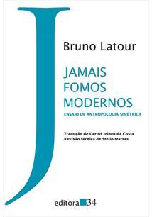 JAMAIS FOMOS MODERNOS: ENSAIO DE ANTROPOLOGIA SIMETRICA - 4ªED.(2019)