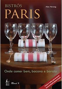 BISTROS PARIS: ONDE COMER BEM, BACANA E BARATO - 1ªED.(2009)