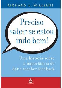 LIVRO PRECISO SABER SE ESTOU INDO BEM: UMA HISTORIA SOBRE A IMPORTANCIA DE DAR E RECEBER FEEDBACK - 2ªED.(2005)