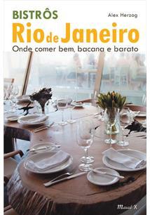 BISTROS RIO DE JANEIRO: ONDE COMER BEM, BACANA E BARATO - 1ªED.(2012)