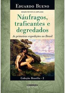 LIVRO NAUFRAGOS, TRAFICANTES E DEGREDADOS: AS PRIMEIRAS EXPEDIÇOES AO BRASIL
