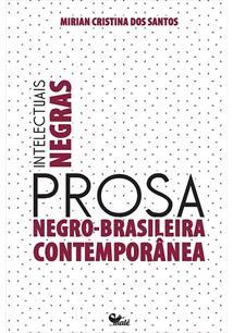 INTELECTUAIS NEGRAS: PROSA NEGRO-BRASILEIRA CONTEMPORANEA
