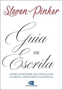 GUIA DE ESCRITA: COMO CONCEBER UM TEXTO COM CLAREZA, PRECISAO E ELEGANCIA - 1ªE...