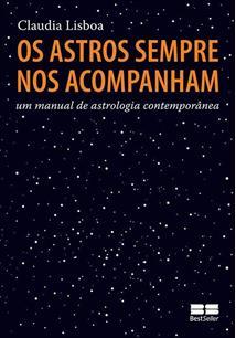 OS ASTROS SEMPRE NOS ACOMPANHAM: UM MANUAL DE ASTROLOGIA CONTEMPORANEA