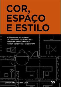 COR, ESPAÇO E ESTILO: TODOS OS DETALHES QUE OS DESIGNERS DE INTERIORES PRECISAM SABER, MAS QUE NUNCA CONSEGUEM ENCONTRAR - 1 ED.(2016)
