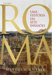 ROMA: UMA HISTORIA EM SETE INVASOES