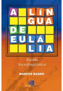 A LINGUA DE EULALIA: NOVELA SOCIOLINGUISTICA - 16ªED.(2008)