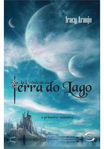 LIVRO AS CRONICAS DA TERRA DO LAGO: O PRIMEIRO-MINISTRO - 1ªED.(2011)
