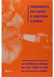 SAUDADES DE DEUS E OUTROS TEXTOS: AS MELHORES COLUNAS DE LUIZ FELIPE PONDE NA F...