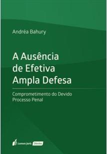 A AUSENCIA DE EFETIVA AMPLA DEFESA: COMPROMETIMENTO DO DEVIDO PROCESSO PENAL