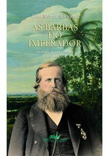 AS BARBAS DO IMPERADOR: DOM PEDRO II, UM MONARCA NOS TROPICOS