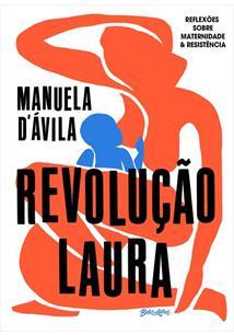 REVOLUÇAO LAURA: REFLEXOES SOBRE MATERNIDADE E RESISTENCIA
