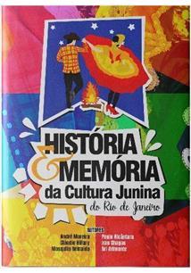 LIVRO HISTORIA E MEMORIA DA CULTURA JUNINA DO RIO DE JANEIRO