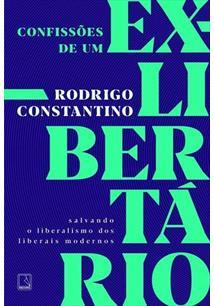 CONFISSOES DE UM EX-LIBERTARIO: SALVANDO O LIBERALISMO DOS LIBERAIS MODERNOS