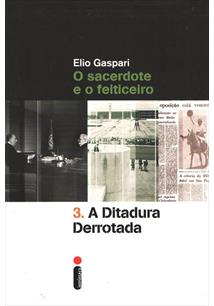 O SACERDOTE E O FEITICEIRO: A DITADURA DERROTADA - 2ªED.(2014)