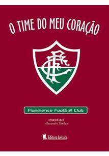 O TIME DO MEU CORAÇAO  FLUMINENSE FOOTBALL CLUB - Alexandre Simoes ... 95f8251f9ea4c