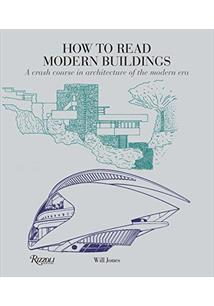 HOW TO READ MODERN BUILDINGS: A CRASH COURSE IN ARCHITECTURE OF THE MODERN ERA ...
