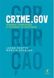 CRIME.GOV: QUANDO CORRUPÇAO E GOVERNO SE MISTURAM