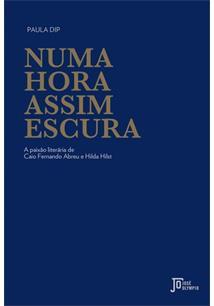 NUMA HORA ASSIM ESCURA: A PAIXAO LITERARIA DE CAIO FERNANDO ABREU E HILDA HILST