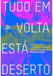 TUDO EM VOLTA ESTA DESERTO: ENCONTROS COM A LITERATURA E A MUSICA NO TEMPO DA D...