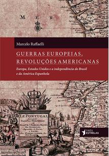 GUERRAS EUROPEIAS, REVOLUÇOES AMERICANAS: EUROPA, ESTADOS UNIDOS E A INDEPENDENCIA DO BRASIL E DA AMERICA ESPANHOLA