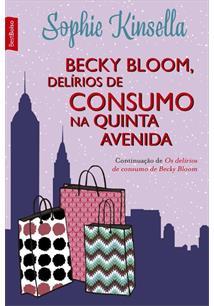 BECKY BLOOM, DELIRIOS DE CONSUMO NA QUINTA AVENIDA - 1ªED.(2015)