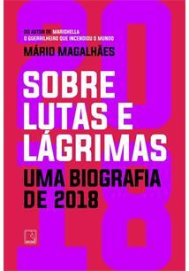 SOBRE LUTAS E LAGRIMAS: UMA BIOGRAFIA DE 2018
