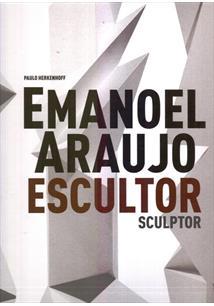 EMANOEL ARAUJO: ESCULTOR / SCULPTOR - 1ªED.(2011)