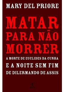 MATAR PARA NAO MORRER: A MORTE DE EUCLIDES DA CUNHA E A NOITE SEM FIM DE DILERMANDO DE ASSIS