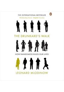 THE DRUNKARD' S WALK: HOW RANDOMNESS RULES OUR LIVES