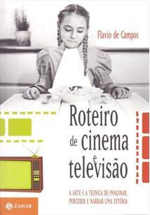 LIVRO ROTEIRO DE CINEMA E TELEVISAO: A ARTE E A TECNICA DE IMAGINAR, PERCEBER E NARRAR UMA ESTORIA